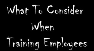 What To Consider When Training Employees