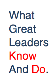 What Great Leaders Know And Do